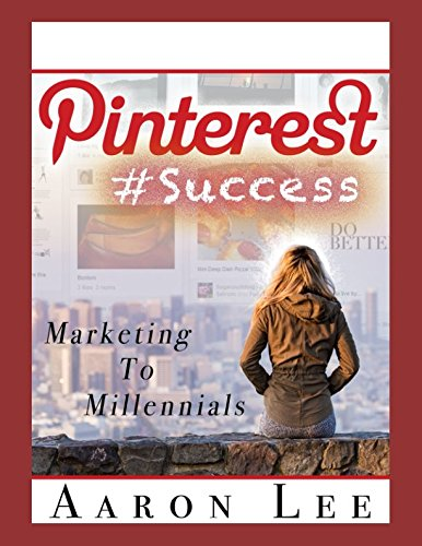 Pinterest Success: Pinterest Marketing To Millennials