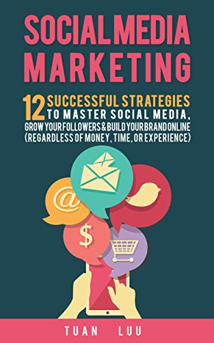 Social Media Marketing: 12 Successful Strategies to Master Social Media